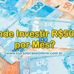 Onde Investir R$500 por Mês para Ter um Bom Retorno